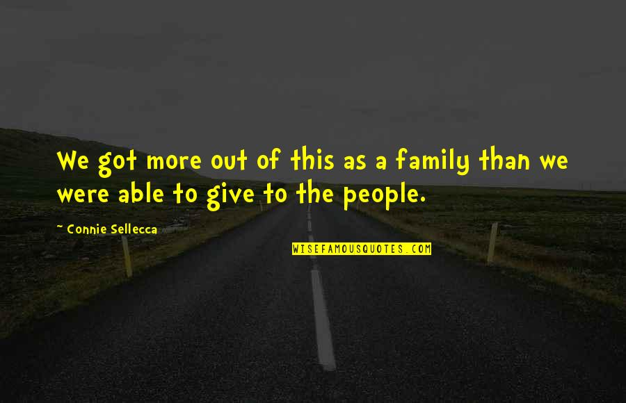 More Than Family Quotes By Connie Sellecca: We got more out of this as a