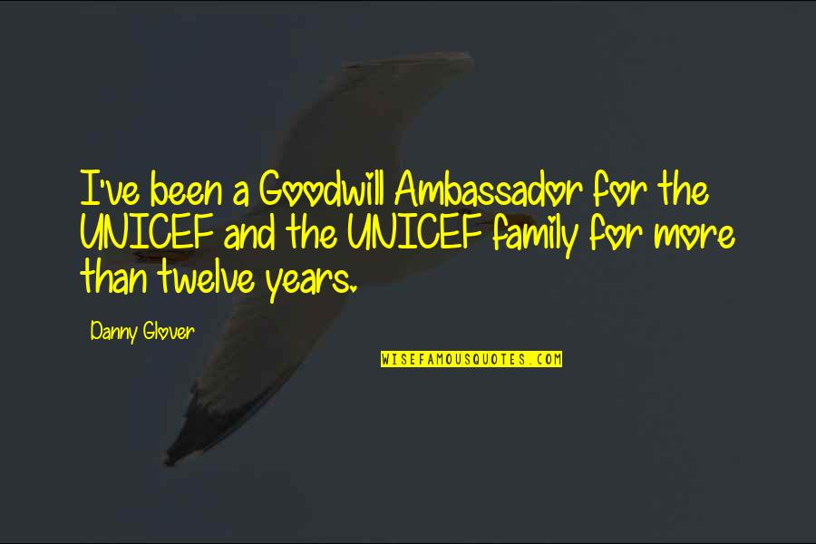 More Than Family Quotes By Danny Glover: I've been a Goodwill Ambassador for the UNICEF