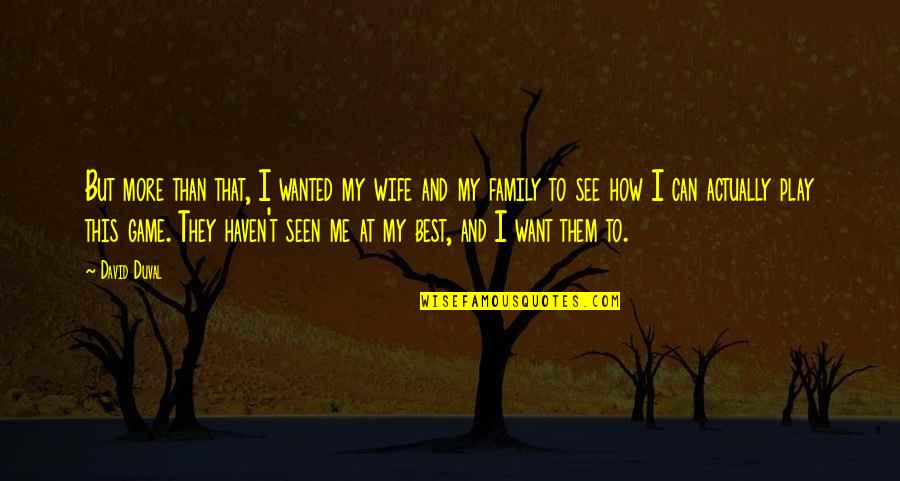 More Than Family Quotes By David Duval: But more than that, I wanted my wife