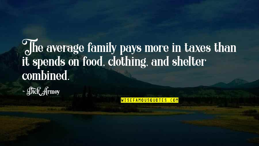 More Than Family Quotes By Dick Armey: The average family pays more in taxes than