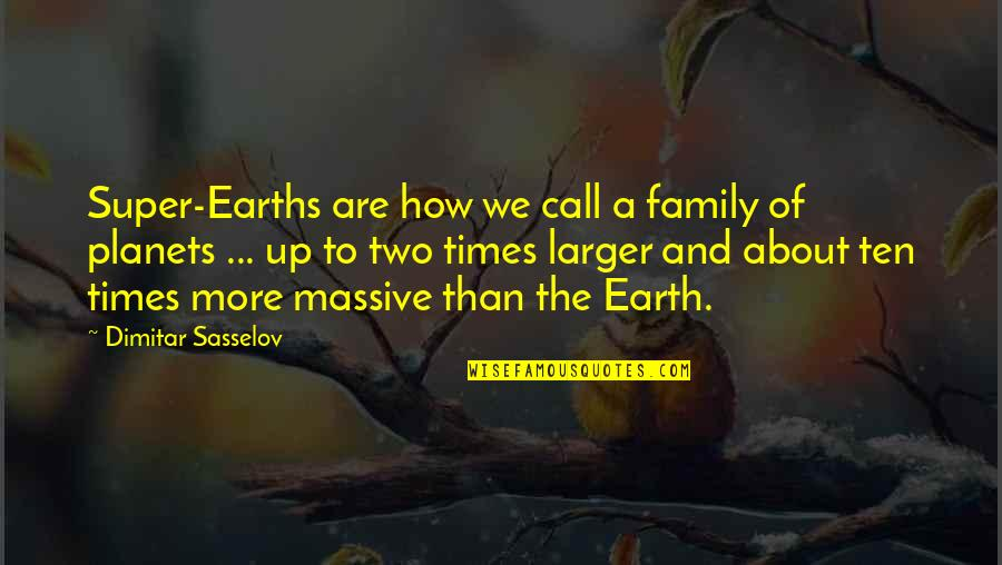 More Than Family Quotes By Dimitar Sasselov: Super-Earths are how we call a family of
