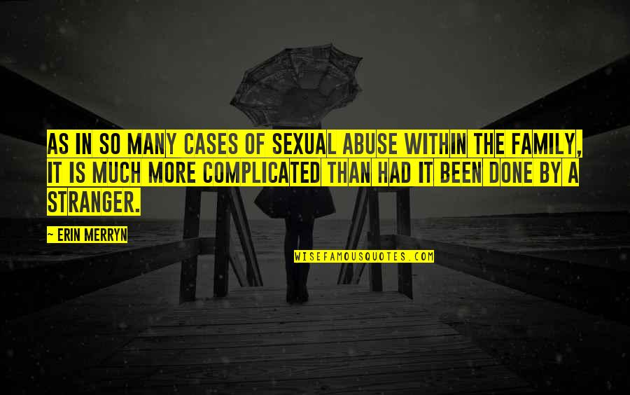 More Than Family Quotes By Erin Merryn: As in so many cases of sexual abuse