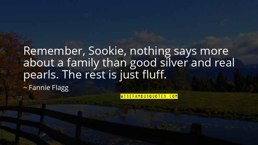 More Than Family Quotes By Fannie Flagg: Remember, Sookie, nothing says more about a family