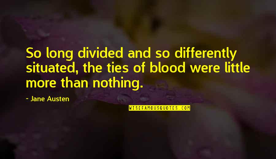 More Than Family Quotes By Jane Austen: So long divided and so differently situated, the