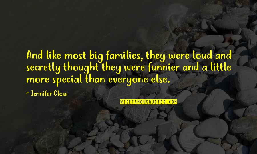 More Than Family Quotes By Jennifer Close: And like most big families, they were loud