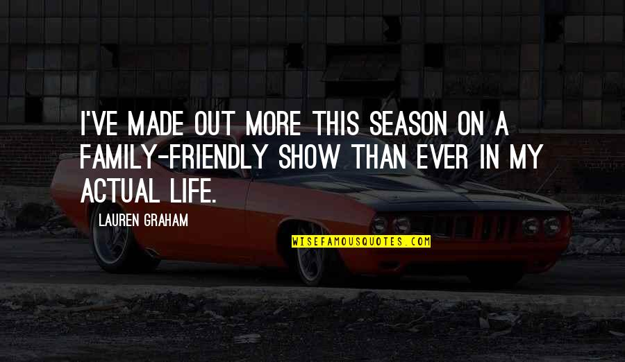 More Than Family Quotes By Lauren Graham: I've made out more this season on a
