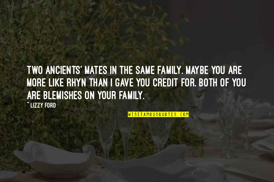 More Than Family Quotes By Lizzy Ford: Two Ancients' mates in the same family. Maybe