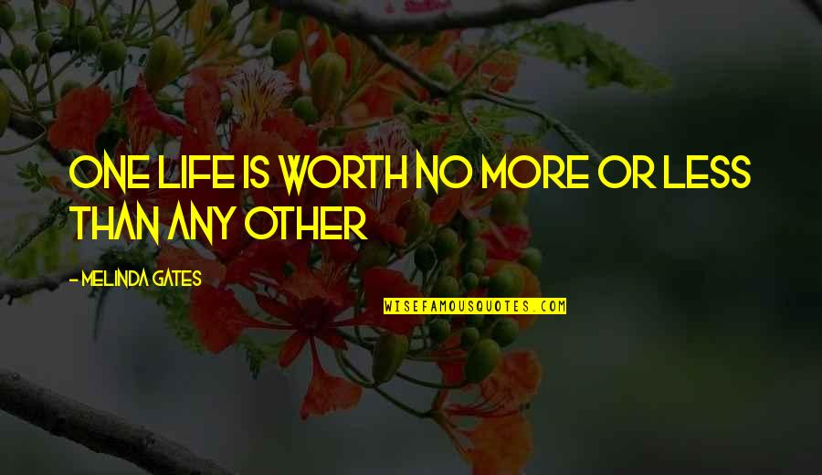 More Than Family Quotes By Melinda Gates: One life is worth no more or less