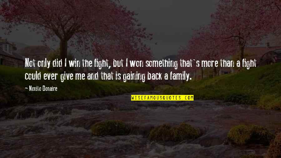 More Than Family Quotes By Nonito Donaire: Not only did I win the fight, but