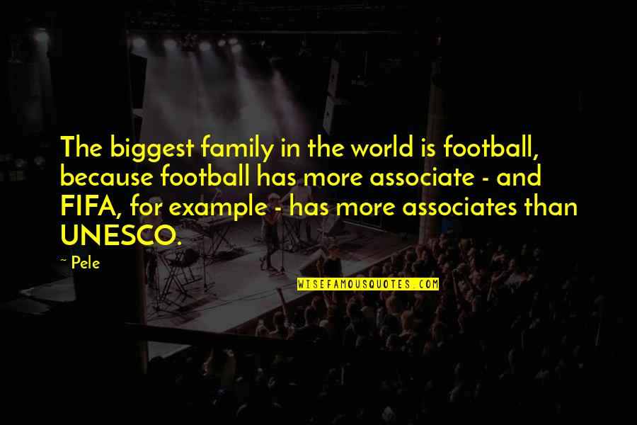 More Than Family Quotes By Pele: The biggest family in the world is football,