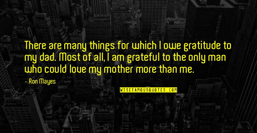 More Than Family Quotes By Ron Mayes: There are many things for which I owe