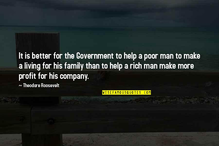More Than Family Quotes By Theodore Roosevelt: It is better for the Government to help