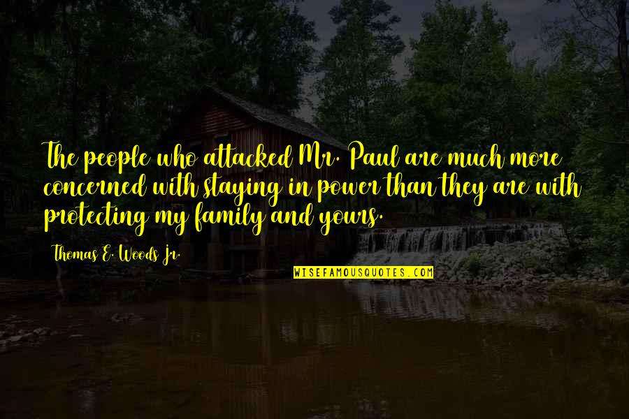 More Than Family Quotes By Thomas E. Woods Jr.: The people who attacked Mr. Paul are much