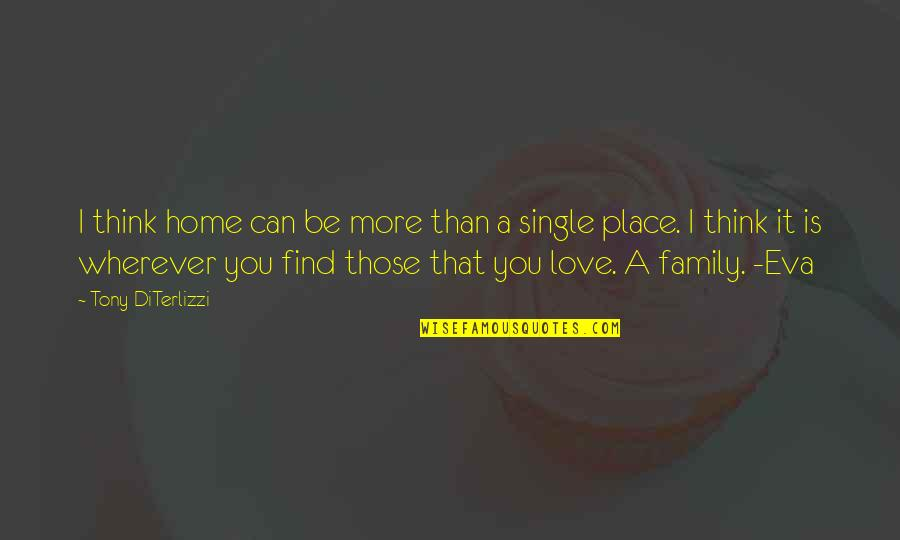 More Than Family Quotes By Tony DiTerlizzi: I think home can be more than a