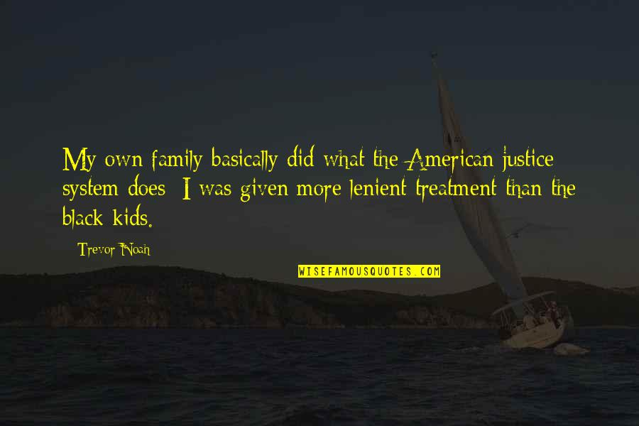 More Than Family Quotes By Trevor Noah: My own family basically did what the American