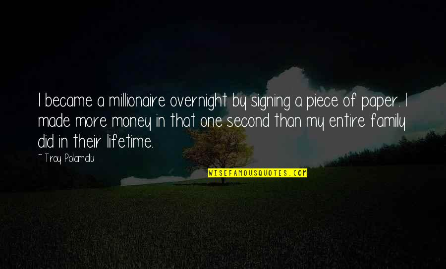 More Than Family Quotes By Troy Polamalu: I became a millionaire overnight by signing a