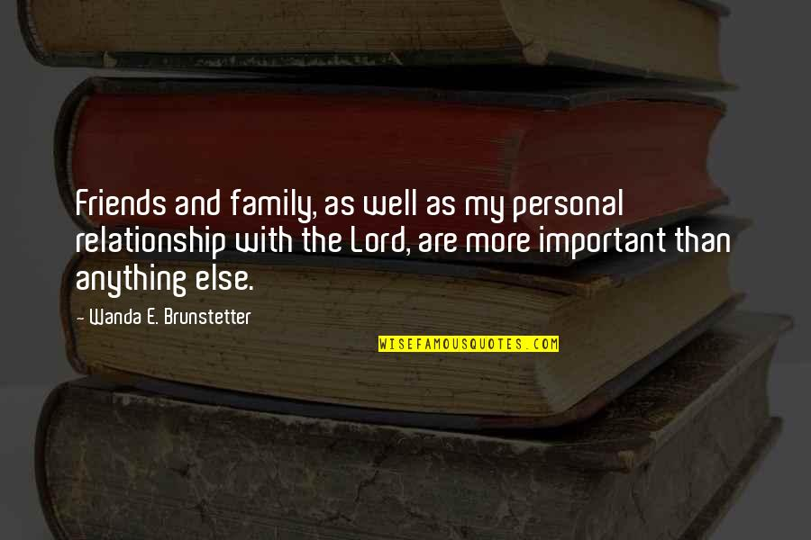 More Than Family Quotes By Wanda E. Brunstetter: Friends and family, as well as my personal