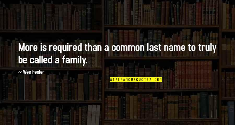 More Than Family Quotes By Wes Fesler: More is required than a common last name