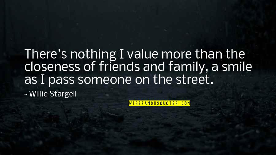 More Than Family Quotes By Willie Stargell: There's nothing I value more than the closeness