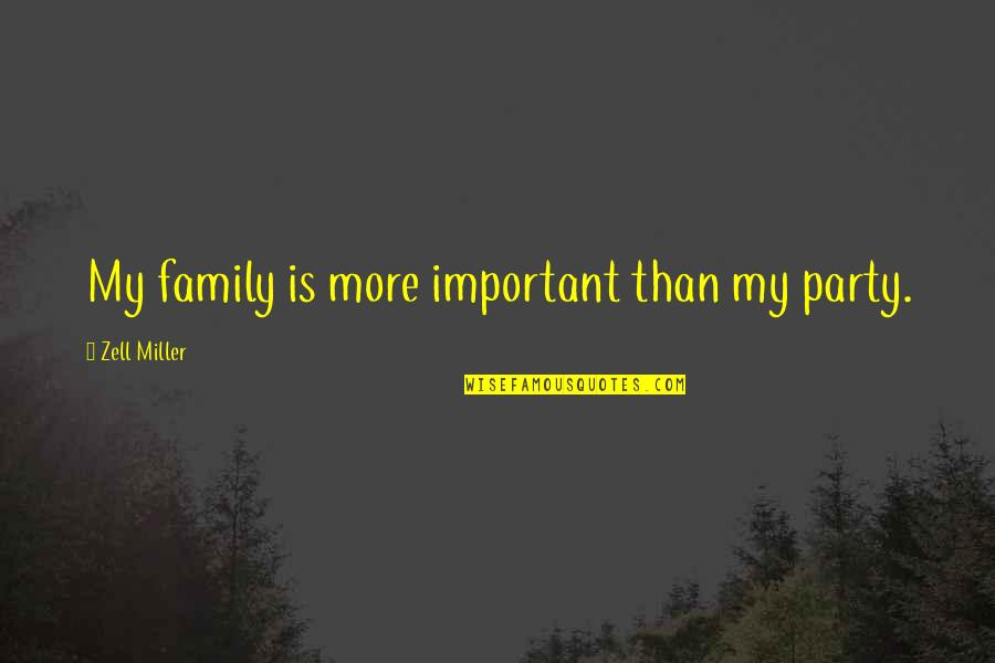 More Than Family Quotes By Zell Miller: My family is more important than my party.