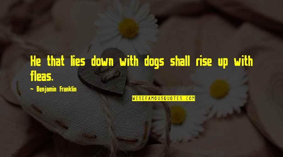 More Than Friends Picture Quotes By Benjamin Franklin: He that lies down with dogs shall rise