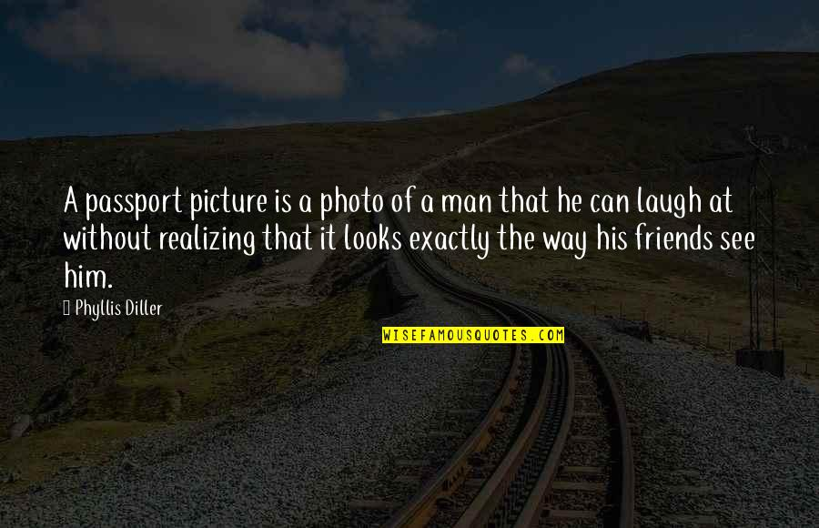 More Than Friends Picture Quotes By Phyllis Diller: A passport picture is a photo of a