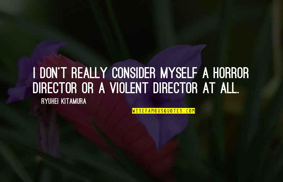 More Than Friends Picture Quotes By Ryuhei Kitamura: I don't really consider myself a horror director