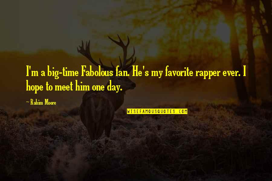 More Time Off Than Quotes By Rahim Moore: I'm a big-time Fabolous fan. He's my favorite