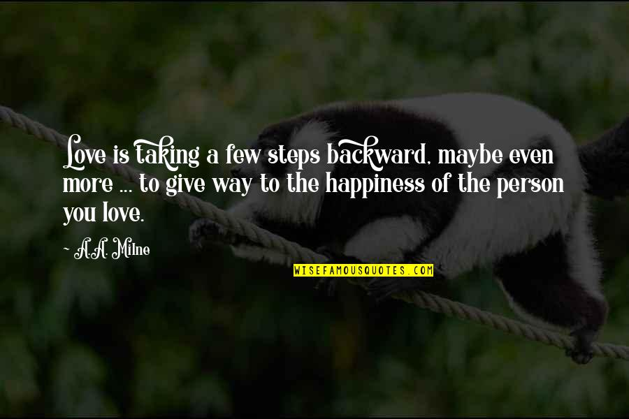 More You Give Quotes By A.A. Milne: Love is taking a few steps backward, maybe