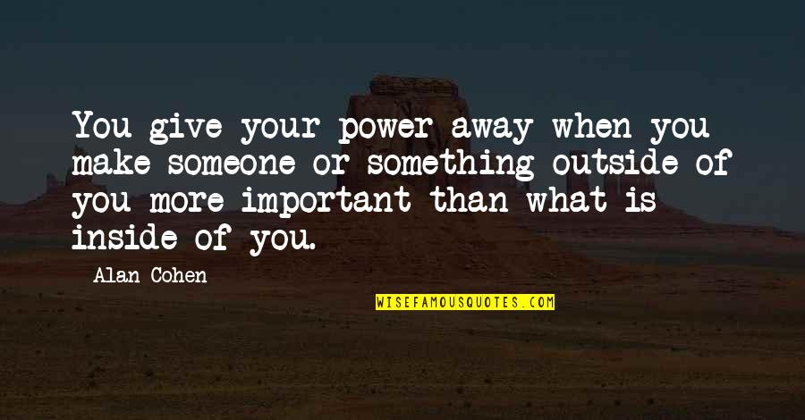 More You Give Quotes By Alan Cohen: You give your power away when you make