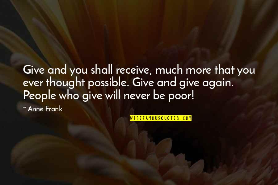 More You Give Quotes By Anne Frank: Give and you shall receive, much more that
