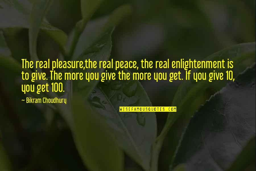 More You Give Quotes By Bikram Choudhury: The real pleasure,the real peace, the real enlightenment