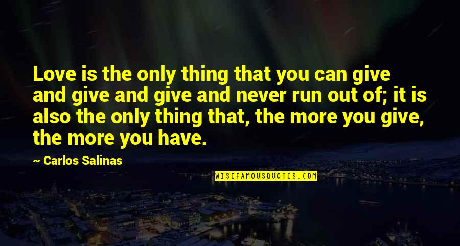 More You Give Quotes By Carlos Salinas: Love is the only thing that you can