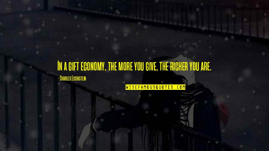 More You Give Quotes By Charles Eisenstein: In a gift economy, the more you give,