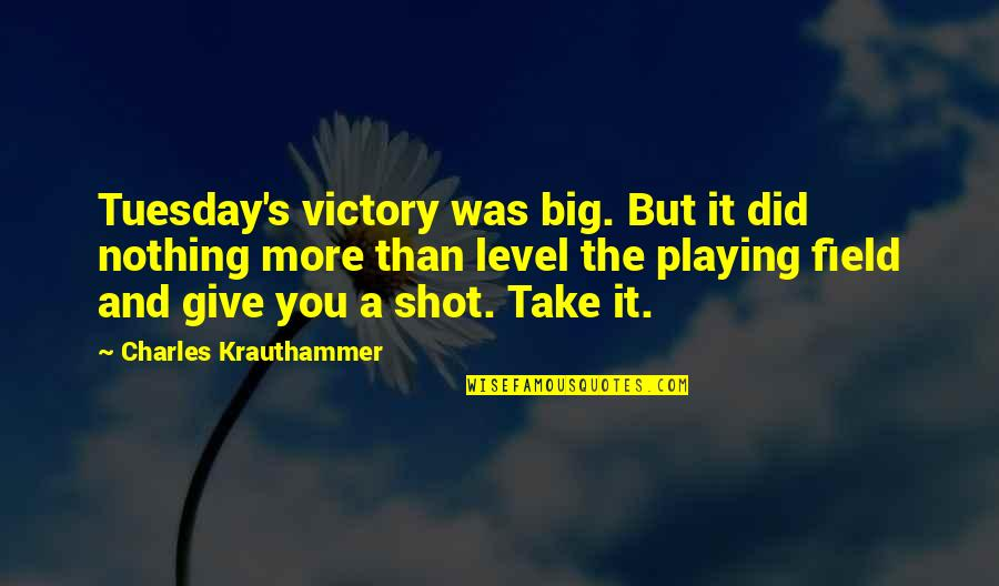 More You Give Quotes By Charles Krauthammer: Tuesday's victory was big. But it did nothing