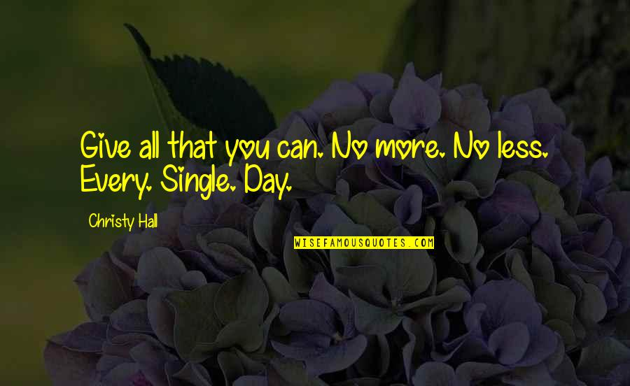 More You Give Quotes By Christy Hall: Give all that you can. No more. No