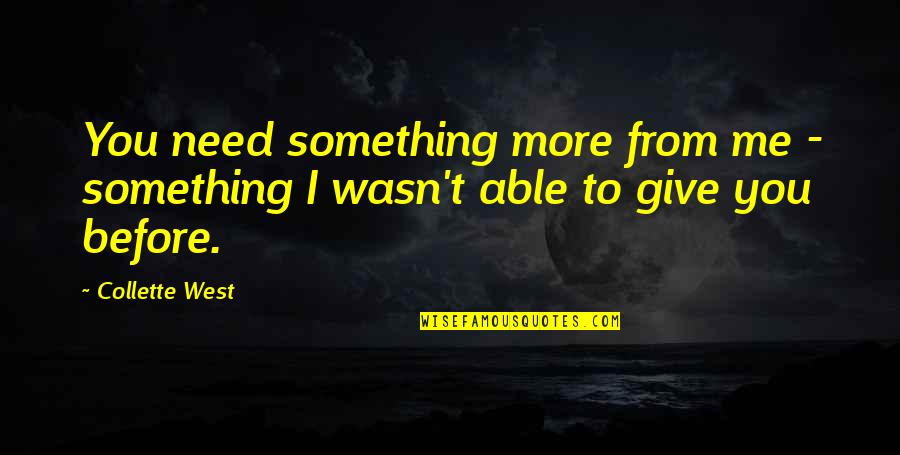 More You Give Quotes By Collette West: You need something more from me - something