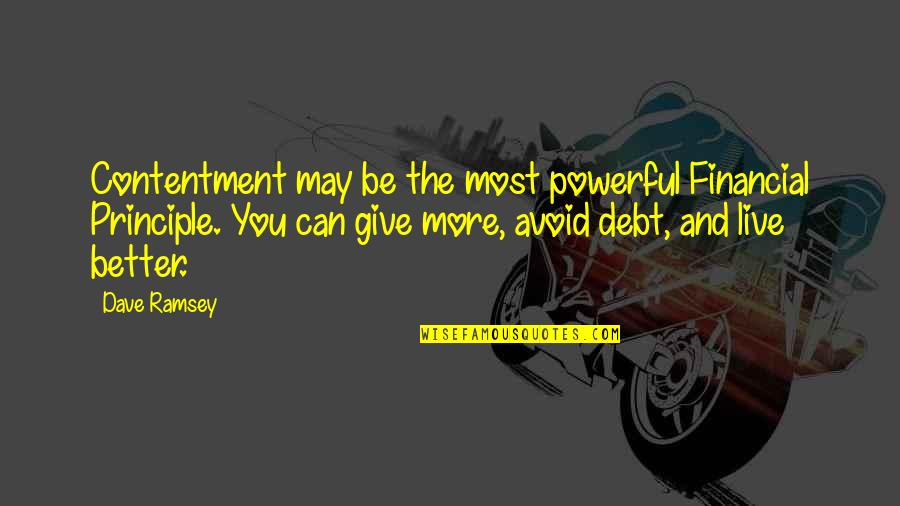 More You Give Quotes By Dave Ramsey: Contentment may be the most powerful Financial Principle.