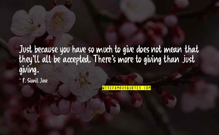 More You Give Quotes By F. Sionil Jose: Just because you have so much to give