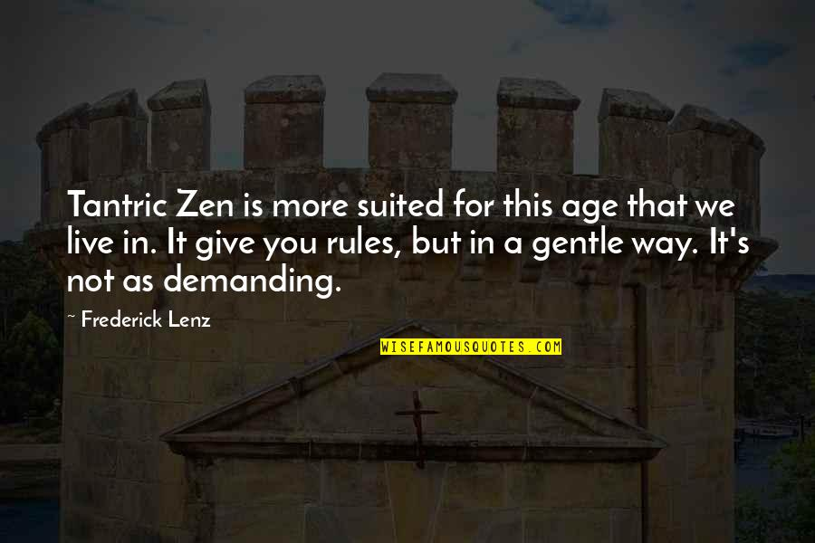 More You Give Quotes By Frederick Lenz: Tantric Zen is more suited for this age