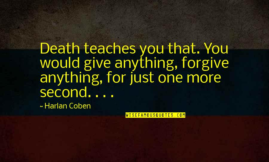 More You Give Quotes By Harlan Coben: Death teaches you that. You would give anything,