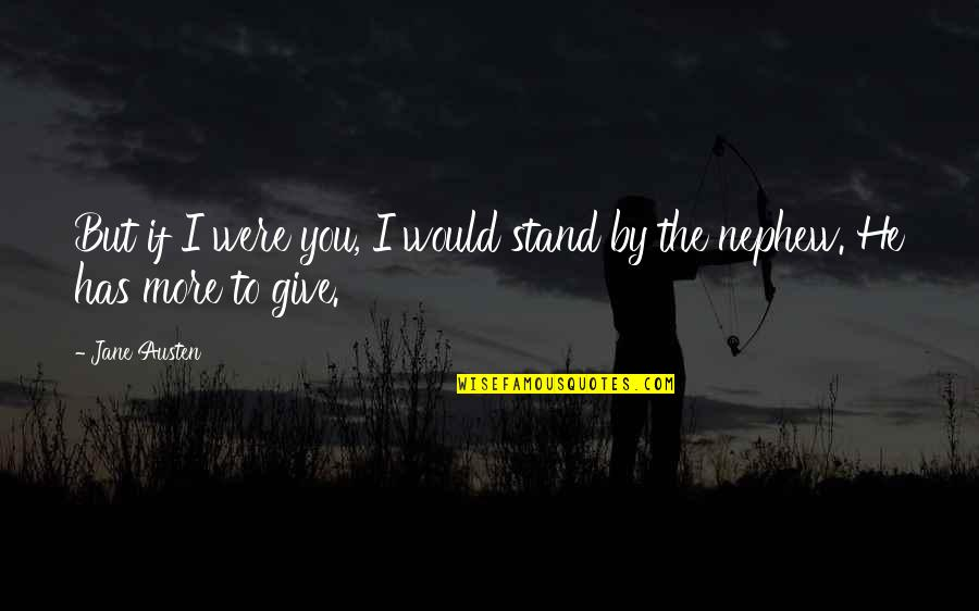 More You Give Quotes By Jane Austen: But if I were you, I would stand