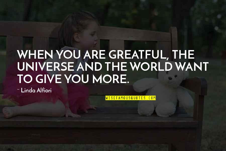 More You Give Quotes By Linda Alfiori: WHEN YOU ARE GREATFUL, THE UNIVERSE AND THE