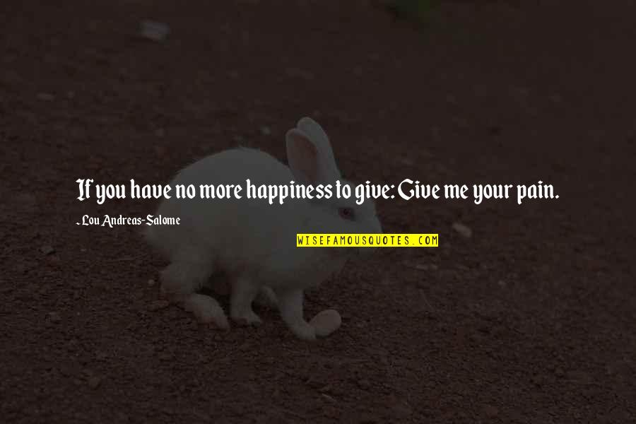 More You Give Quotes By Lou Andreas-Salome: If you have no more happiness to give:
