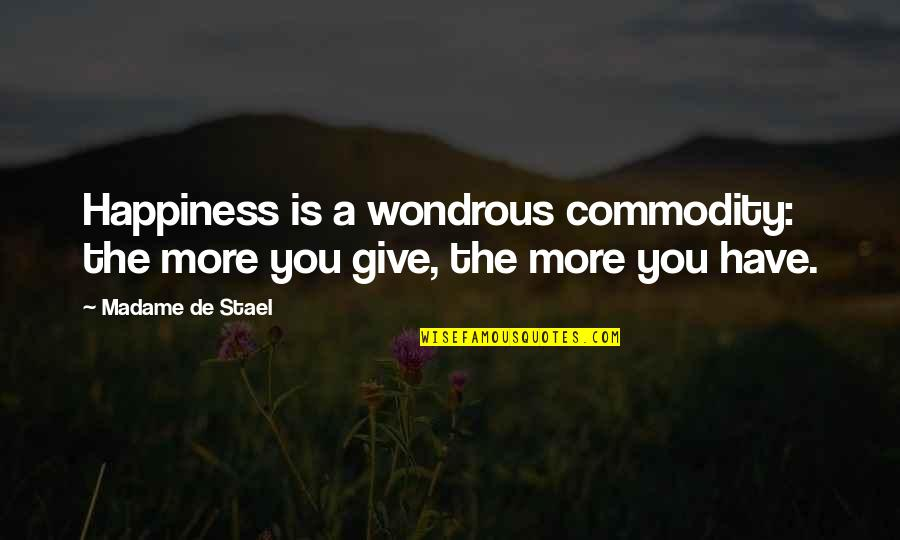 More You Give Quotes By Madame De Stael: Happiness is a wondrous commodity: the more you