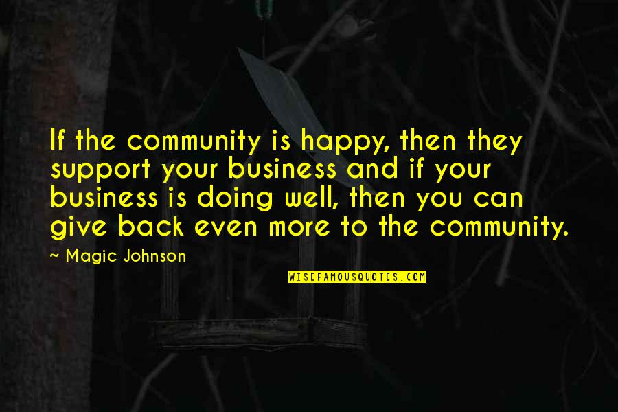 More You Give Quotes By Magic Johnson: If the community is happy, then they support