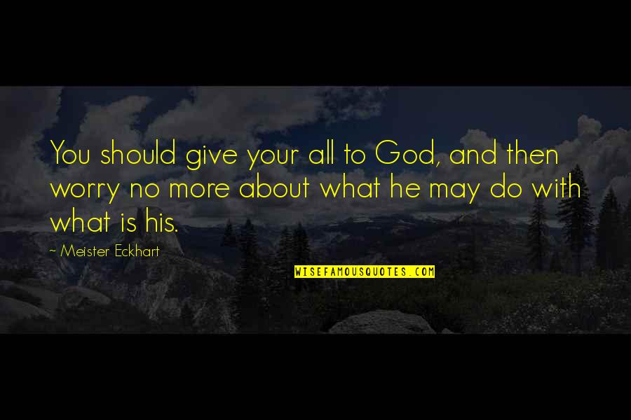 More You Give Quotes By Meister Eckhart: You should give your all to God, and
