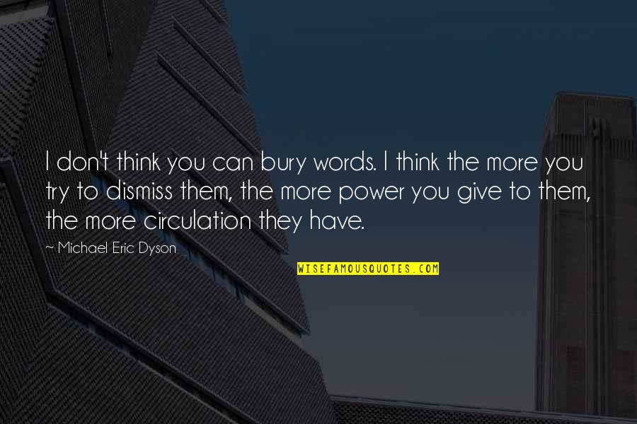 More You Give Quotes By Michael Eric Dyson: I don't think you can bury words. I