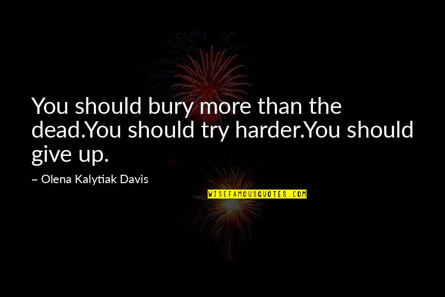 More You Give Quotes By Olena Kalytiak Davis: You should bury more than the dead.You should