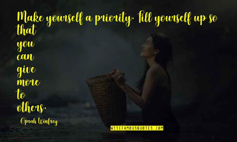 More You Give Quotes By Oprah Winfrey: Make yourself a priority. Fill yourself up so